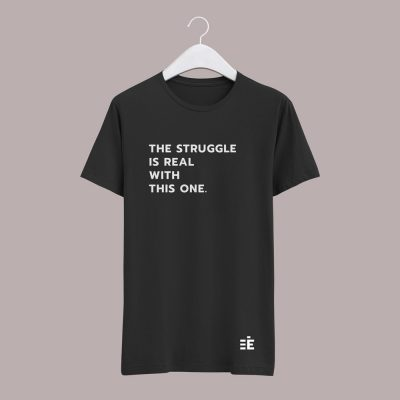 T-Shirt The Struggle is Real